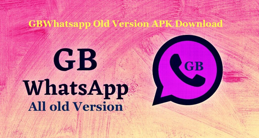 GBWhatsapp Old Version APK Download