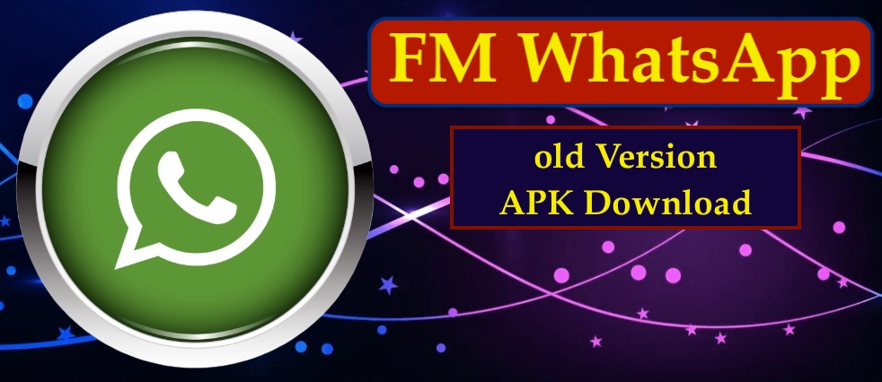 FM WhatsApp old Version - APK Download